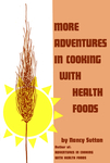 More Adventures in Cooking With Health Foods