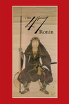 47: The True Story of the Vendetta of the 47 Ronin from Akô