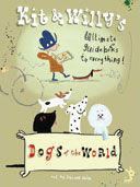 Dogs of the World: Kit & Willy's Ultimate Guide Books to Everything