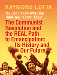 "You Don't Know What You Think You ""Know"" About . . . The Communist Revolution and the REAL Path to Emancipation"