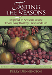 Tasting The Seasons: Inspired In-Season Cuisine That's Easy, Healthy, Fresh and Fun