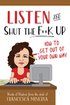 Listen and Shut the F**K Up!