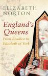 England's Queens From Boudica to Elizabeth of York