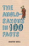 The Anglo-Saxons in 100 Facts