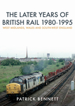The Later Years of British Rail 1980-1995: West Midlands, Wales and South-West England