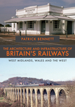 The Architecture and Infrastructure of Britain's Railways: West Midlands, Wales and the West
