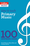 100 Ideas for Primary Teachers: Making Musical Schools