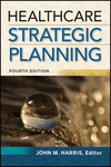Healthcare Strategic Planning, Fourth Edition