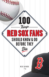 100 Things Red Sox Fans Should Know & Do Before They Die