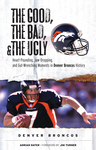 The Good, the Bad, & the Ugly: Denver Broncos