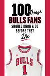 100 Things Bulls Fans Should Know & Do Before They Die