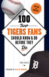 100 Things Tigers Fans Should Know & Do Before They Die
