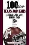 100 Things Texas A&M Fans Should Know & Do Before They Die