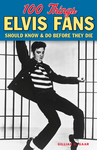 100 Things Elvis Fans Should Know & Do Before They Die