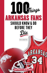 100 Things Arkansas Fans Should Know & Do Before They Die