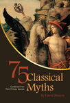 75 Classical Myths Condensed from their Primary Sources
