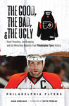The Good, the Bad, & the Ugly: Philadelphia Flyers