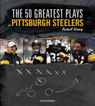 The 50 Greatest Plays in Pittsburgh Steelers Football History