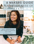 A Makers Guide To The Business of Teaching