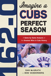 162-0: Imagine a Cubs Perfect Season