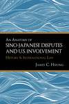An Anatomy of Sino-Japanese Disputes and U.S. Involvement: History and International Law