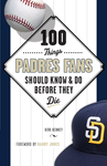 100 Things Padres Fans Should Know & Do Before They Die