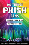 100 Things Phish Fans Should Know & Do Before They Die