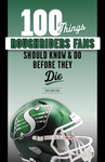 100 Things Roughriders Fans Should Know & Do Before They Die