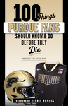 100 Things Purdue Fans Should Know & Do Before They Die