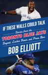 If These Walls Could Talk: Toronto Blue Jays