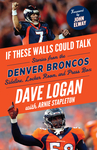 If These Walls Could Talk: Denver Broncos
