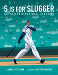 S is for Slugger