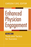 Enhanced Physician Engagement, Volume 2: Tools and Tactics for Success