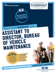 Assistant to Director, Bureau of Vehicle Maintenance