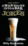 The Best A Man Walks Into a Bar . . . Jokes