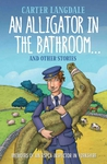 An Alligator in the Bathroom…And Other Stories