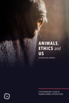 Animals, Ethics and Us