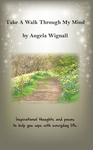 Take A Walk Through My Mind: Inspirational thoughts and poems to help you cope with everyday life