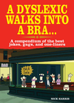 A Dyslexic Walks into a Bra . . .
