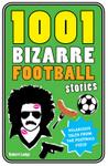 1001 Bizarre Football Stories