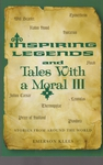 Inspiring Legends and Tales with a Moral III