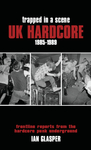 Trapped in a Scene: UK Hardcore 1985–1989