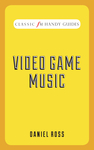 Classic FM Handy Guide: Video Game Music
