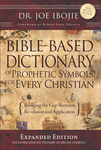 Bible Based Dictionary of Prophetic Symbols For Every Christian - Expanded Edition