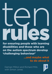 Ten Rules for Ensuring People with Learning Disabilities and Those Who Are On The Autism Spectrum Develop 'Challenging Behaviour'