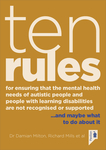 Ten Rules for Ensuring That the Mental Health Needs of Autistic People and People with Learning Disabilities are not Recognised or Supported