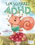 Sam Squirrel Has ADHD