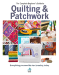 The Complete Beginner's Guide to Quilting & Patchwork