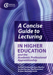A Concise Guide to Lecturing in Higher Education and the Academic Professional Apprenticeship