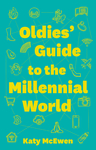 The Oldies' Guide to the Millennial World